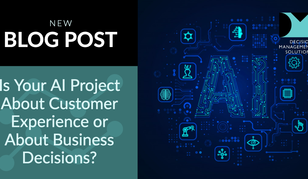 Is Your AI Project About Customer Experience or About Business Decisions?