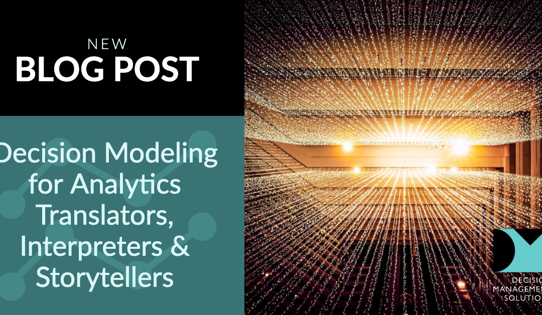 Decision Modeling for Analytics Translators/Interpreters/Storytellers